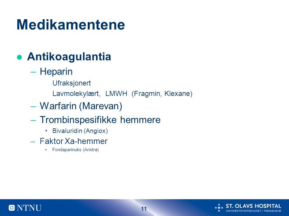 11 Medikamentene l Antikoagulantia –Heparin Ufraksjonert Lavmolekylært, LMWH (Fragmin, Klexane) –Warfarin (Marevan) –Trombinspesifikke hemmere Bivalur