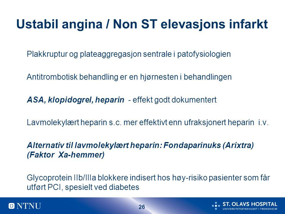26 Ustabil angina / Non ST elevasjons infarkt Plakkruptur og plateaggregasjon sentrale i patofysiologien Antitrombotisk behandling er en hjørnesten i
