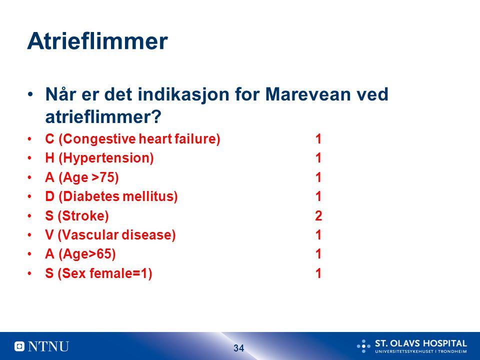 34 Atrieflimmer Når er det indikasjon for Marevean ved atrieflimmer? C (Congestive heart failure) 1 H (Hypertension)1 A (Age >75)1 D (Diabetes mellitu