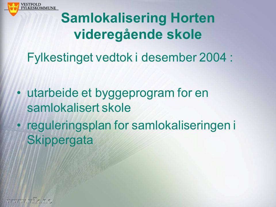 Samlokalisering Horten videregående skole Fylkestinget vedtok i desember 2004 : utarbeide et byggeprogram for en samlokalisert skole reguleringsplan f