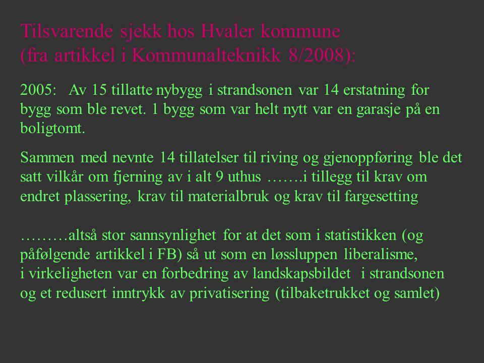 Tilsvarende sjekk hos Hvaler kommune (fra artikkel i Kommunalteknikk 8/2008): 2005:Av 15 tillatte nybygg i strandsonen var 14 erstatning for bygg som ble revet.