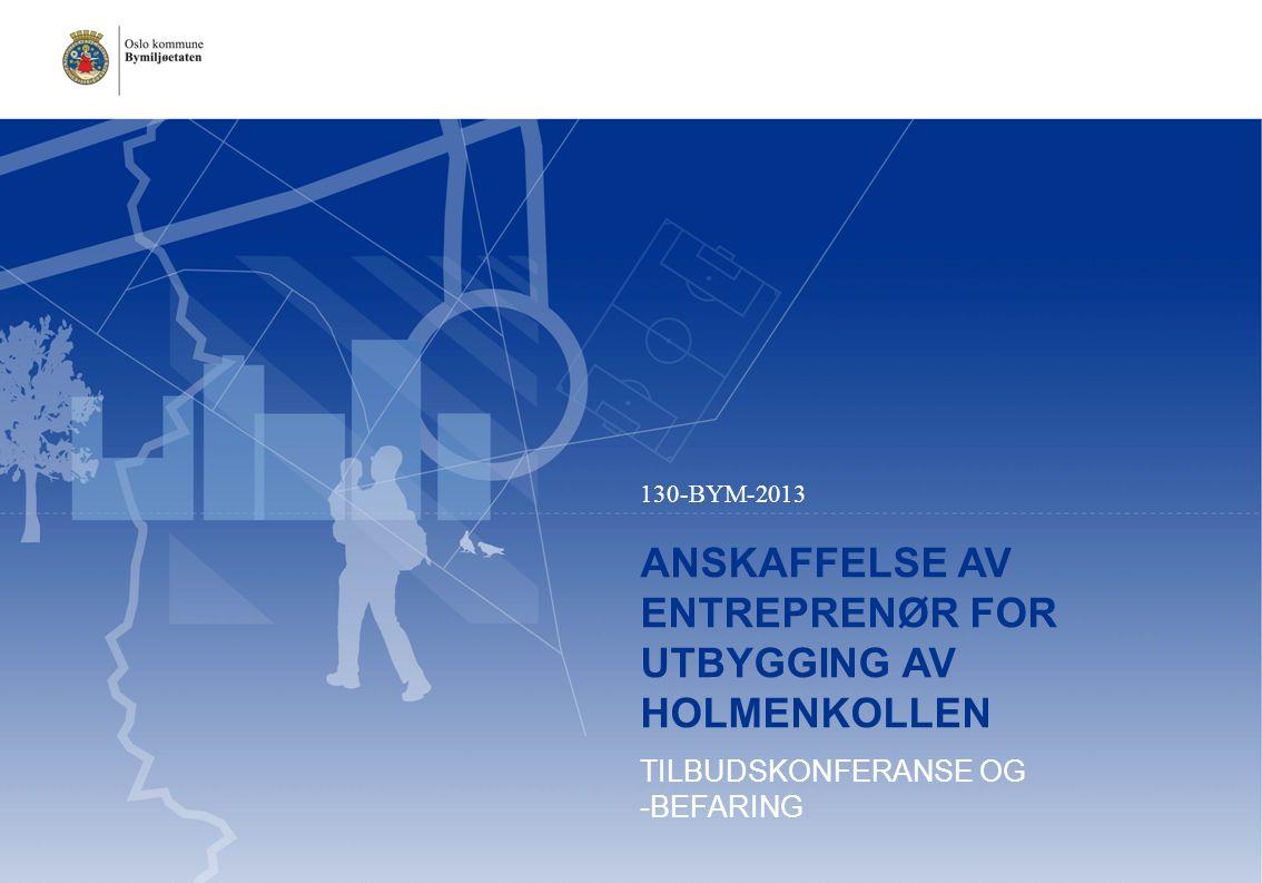 ANSKAFFELSE AV ENTREPRENØR FOR UTBYGGING AV HOLMENKOLLEN TILBUDSKONFERANSE OG -BEFARING  130-BYM-2013