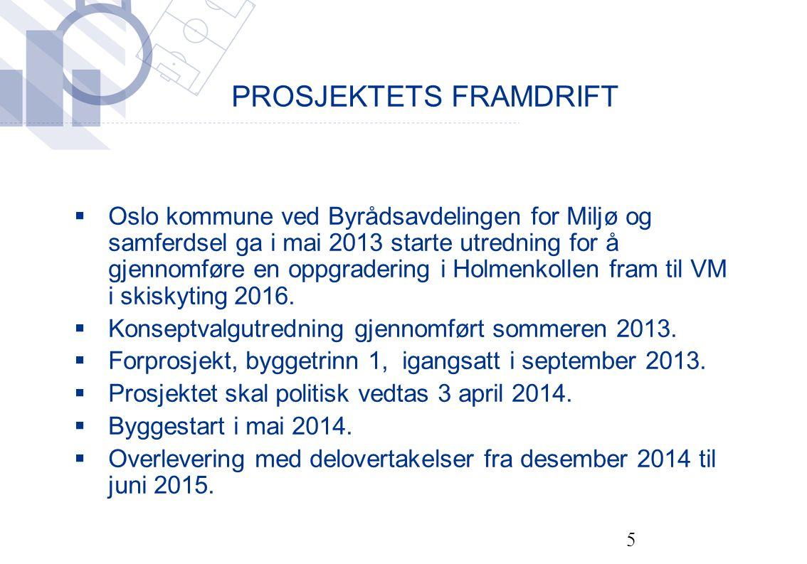PROSJEKTETS FRAMDRIFT  Oslo kommune ved Byrådsavdelingen for Miljø og samferdsel ga i mai 2013 starte utredning for å gjennomføre en oppgradering i Holmenkollen fram til VM i skiskyting 2016.
