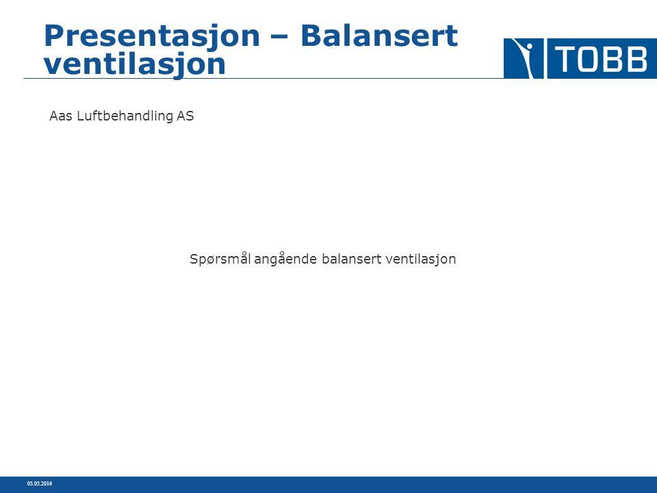 03.05.2016 Presentasjon – Balansert ventilasjon Aas Luftbehandling AS Spørsmål angående balansert ventilasjon
