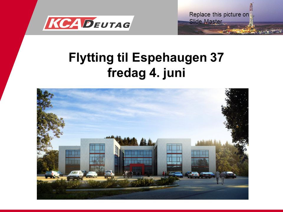 Replace this picture on Slide Master Flytting til Espehaugen 37 fredag 4. juni