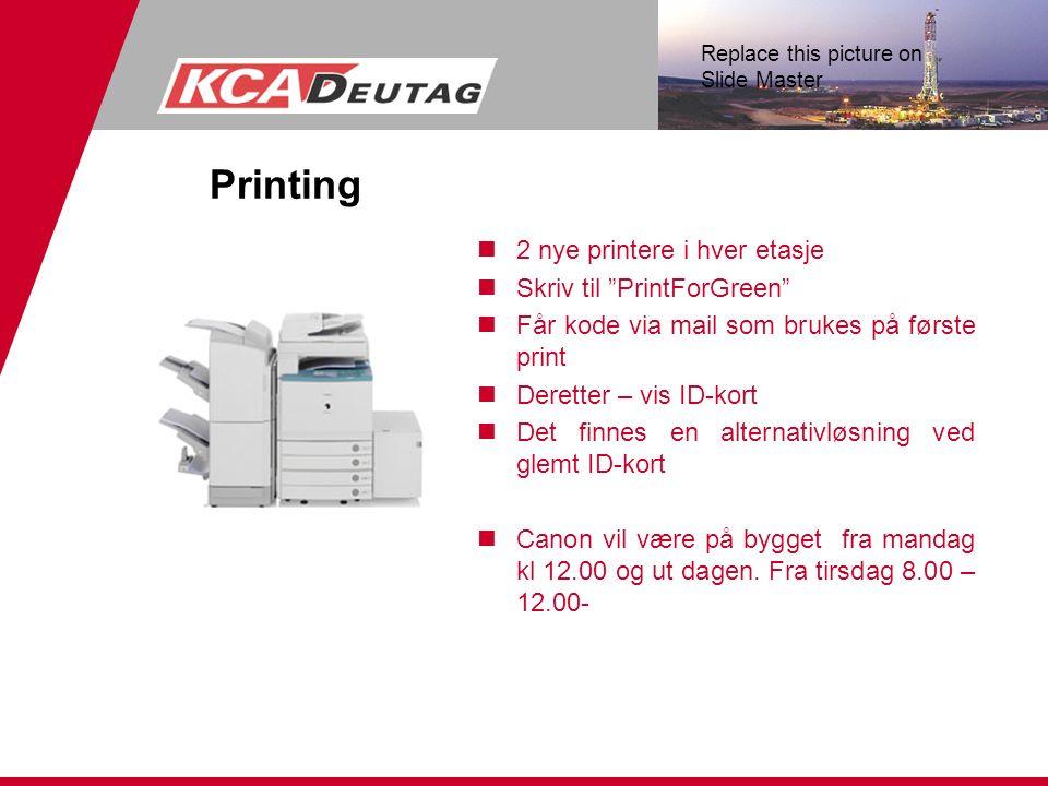 """Replace this picture on Slide Master Printing n2 nye printere i hver etasje nSkriv til """"PrintForGreen"""" nFår kode via mail som brukes på første print n"""
