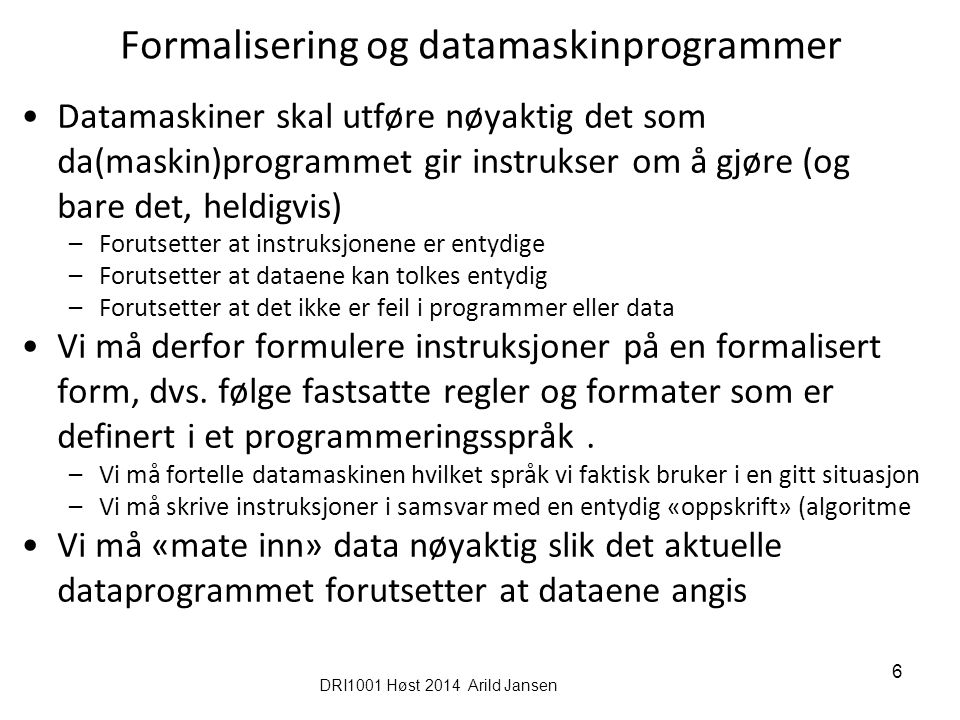 DRI 1001 Arild Jansen, AFIN, Formalisering av data Ikke naturgitt hvordan ting i verden skal representeres som tekst, koder, datastrukturer..