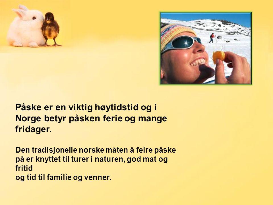 Påske er en viktig høytidstid og i Norge betyr påsken ferie og mange fridager.