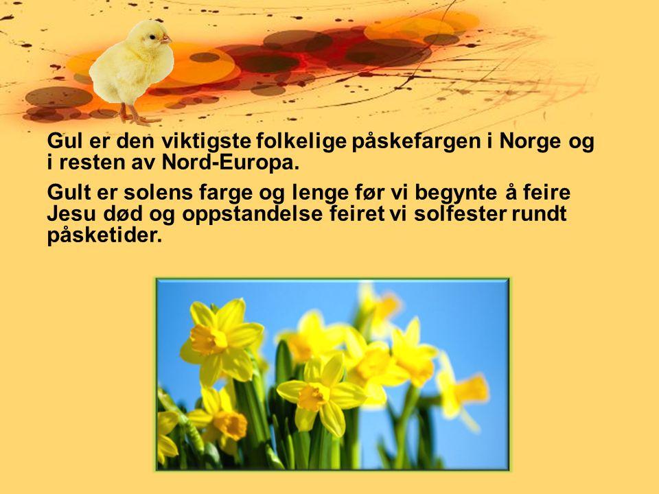 Gul er den viktigste folkelige påskefargen i Norge og i resten av Nord-Europa.