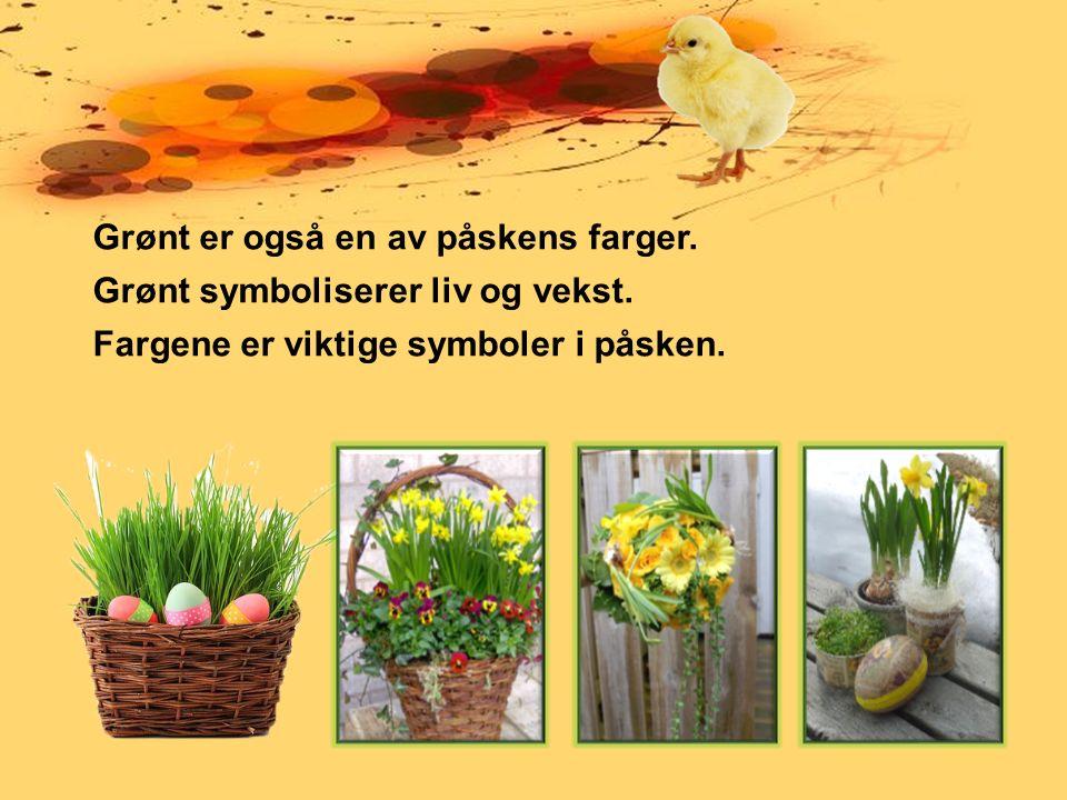 Grønt er også en av påskens farger. Grønt symboliserer liv og vekst.