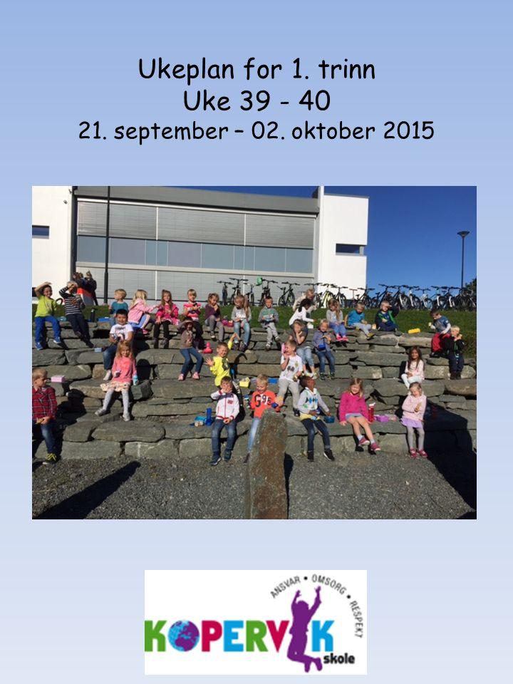 Ukeplan for 1. trinn Uke 39 - 40 21. september – 02. oktober 2015