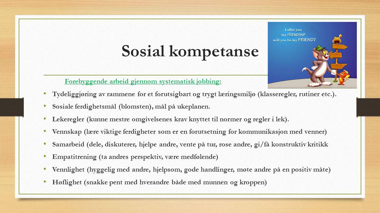 Sosial kompetanse Forebyggende arbeid gjennom systematisk jobbing: Tydeliggjøring av rammene for et forutsigbart og trygt læringsmiljø (klasseregler, rutiner etc.).