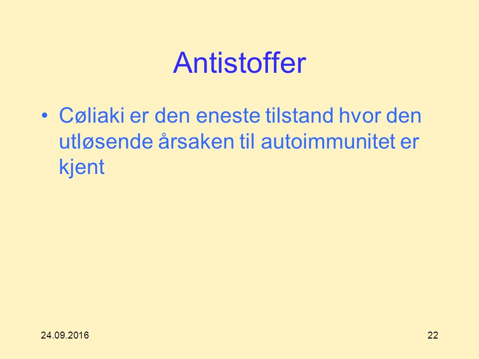 24.09.201622 Antistoffer Cøliaki er den eneste tilstand hvor den utløsende årsaken til autoimmunitet er kjent