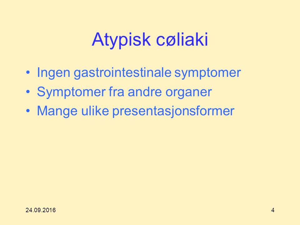 24.09.20164 Atypisk cøliaki Ingen gastrointestinale symptomer Symptomer fra andre organer Mange ulike presentasjonsformer