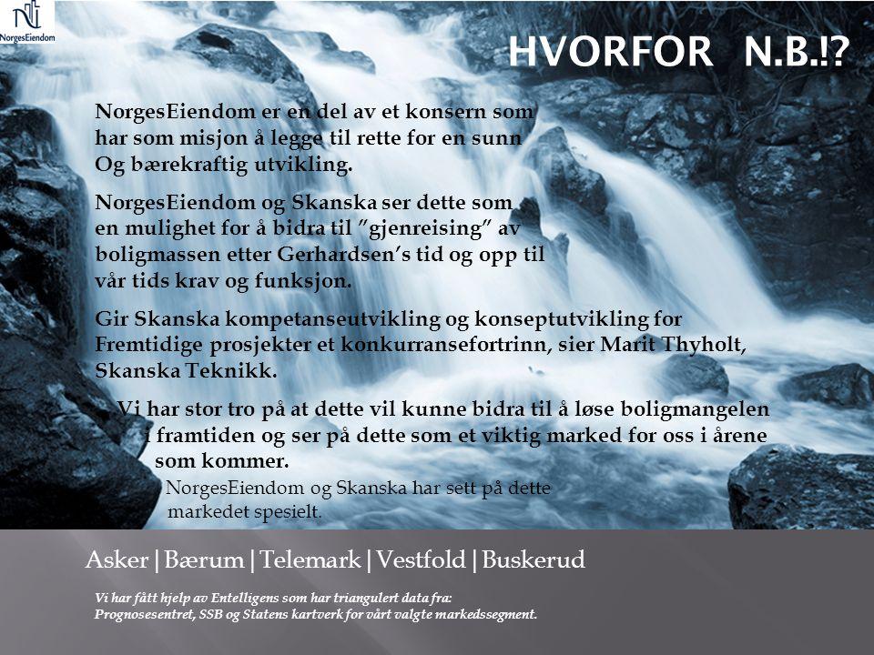 Asker|Bærum|Telemark|Vestfold|Buskerud HVORFOR N.B.!? NorgesEiendom er en del av et konsern som har som misjon å legge til rette for en sunn Og bærekr