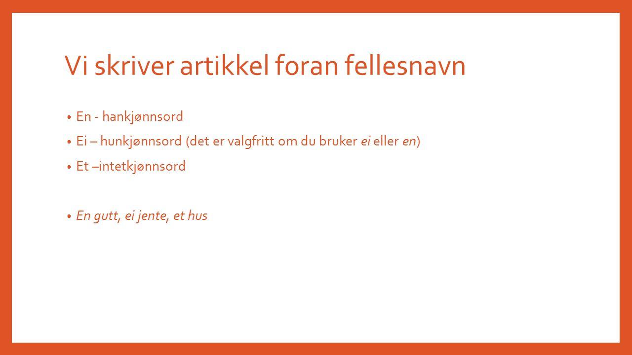 Noen substantiver forteller hvilket land en person kommer fra, for eksempel svenske, nordmann, spanjol.