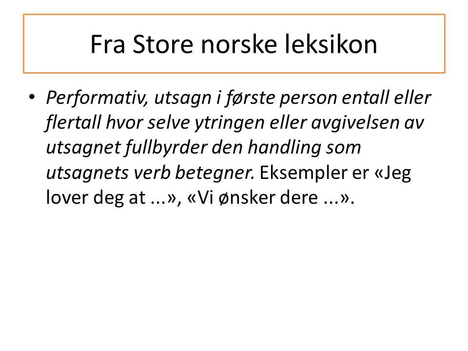 Fra Store norske leksikon Performativ, utsagn i første person entall eller flertall hvor selve ytringen eller avgivelsen av utsagnet fullbyrder den handling som utsagnets verb betegner.