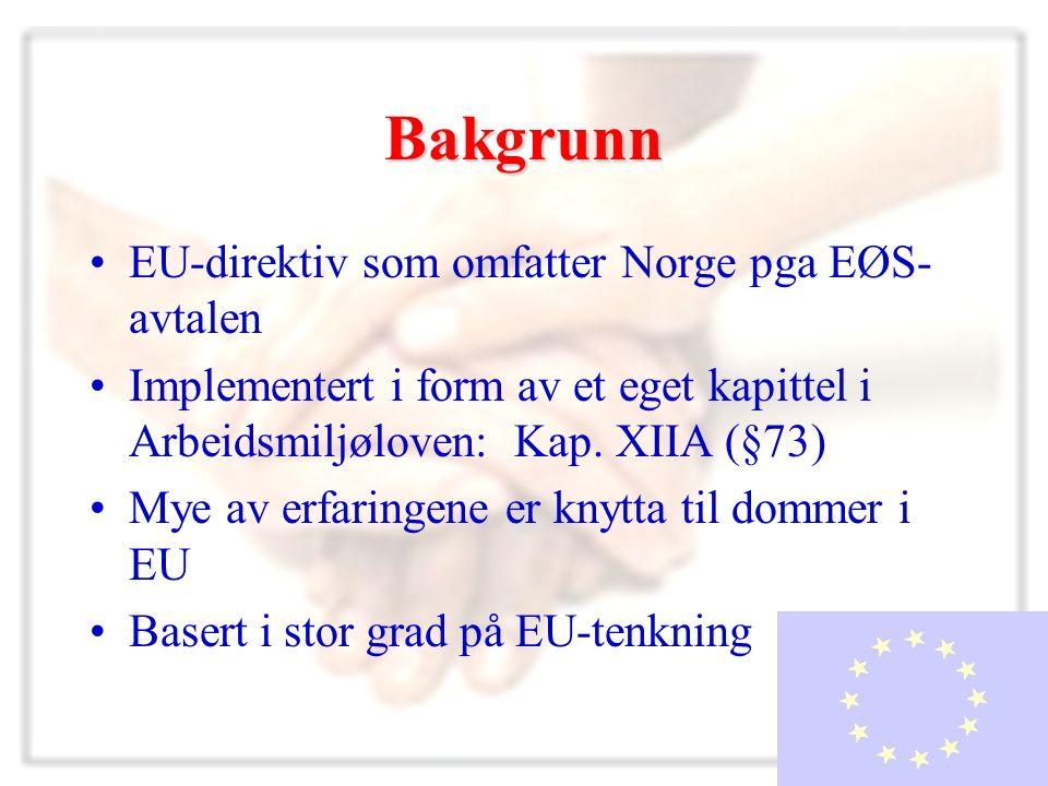Bakgrunn EU-direktiv som omfatter Norge pga EØS- avtalen Implementert i form av et eget kapittel i Arbeidsmiljøloven: Kap.