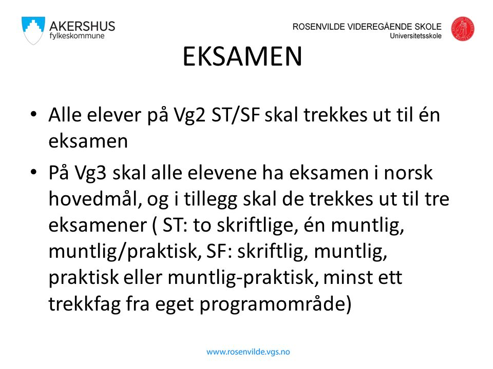 EKSAMEN Alle elever på Vg2 ST/SF skal trekkes ut til én eksamen På Vg3 skal alle elevene ha eksamen i norsk hovedmål, og i tillegg skal de trekkes ut