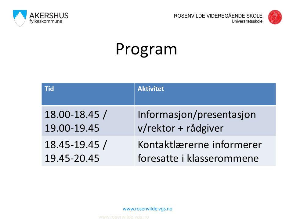 Program www.rosenvilde.vgs.no TidAktivitet 18.00-18.45 / 19.00-19.45 Informasjon/presentasjon v/rektor + rådgiver 18.45-19.45 / 19.45-20.45 Kontaktlærerne informerer foresatte i klasserommene