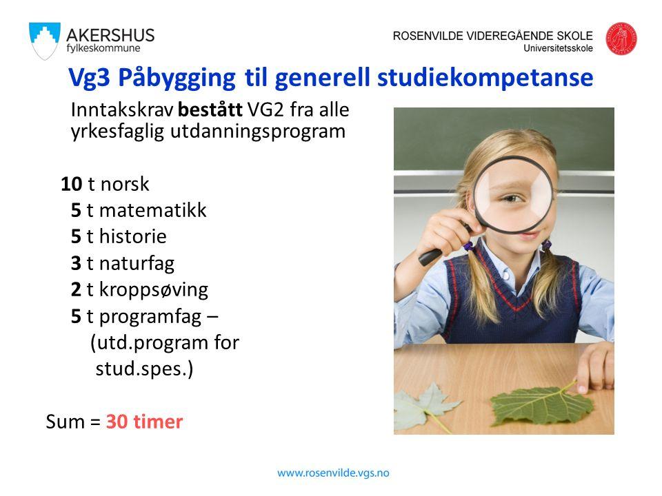 Vg3 Påbygging til generell studiekompetanse Inntakskrav bestått VG2 fra alle yrkesfaglig utdanningsprogram 10 t norsk 5 t matematikk 5 t historie 3 t