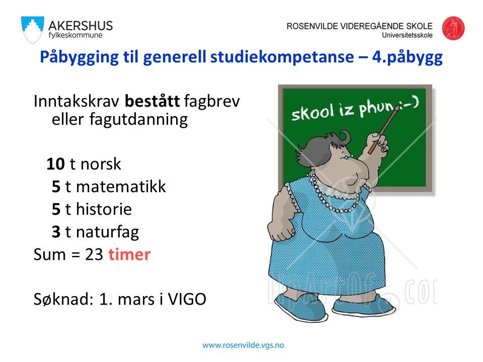 Påbygging til generell studiekompetanse – 4.påbygg Inntakskrav bestått fagbrev eller fagutdanning 10 t norsk 5 t matematikk 5 t historie 3 t naturfag