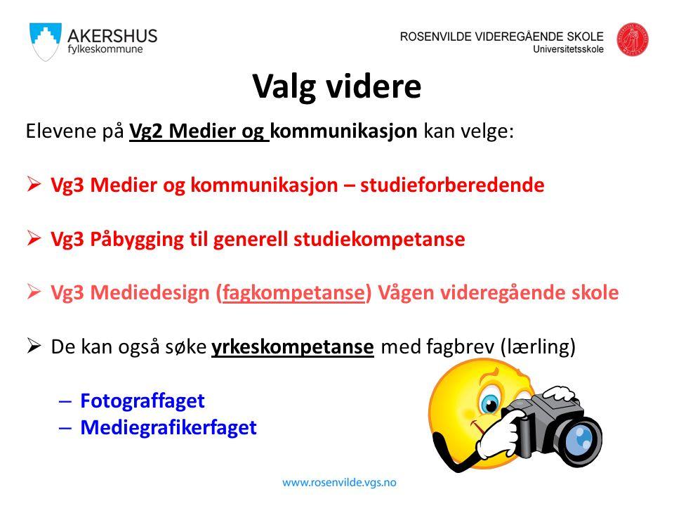 Elevene på Vg2 Medier og kommunikasjon kan velge:  Vg3 Medier og kommunikasjon – studieforberedende  Vg3 Påbygging til generell studiekompetanse  Vg3 Mediedesign (fagkompetanse) Vågen videregående skole  De kan også søke yrkeskompetanse med fagbrev (lærling) – Fotograffaget – Mediegrafikerfaget Valg videre