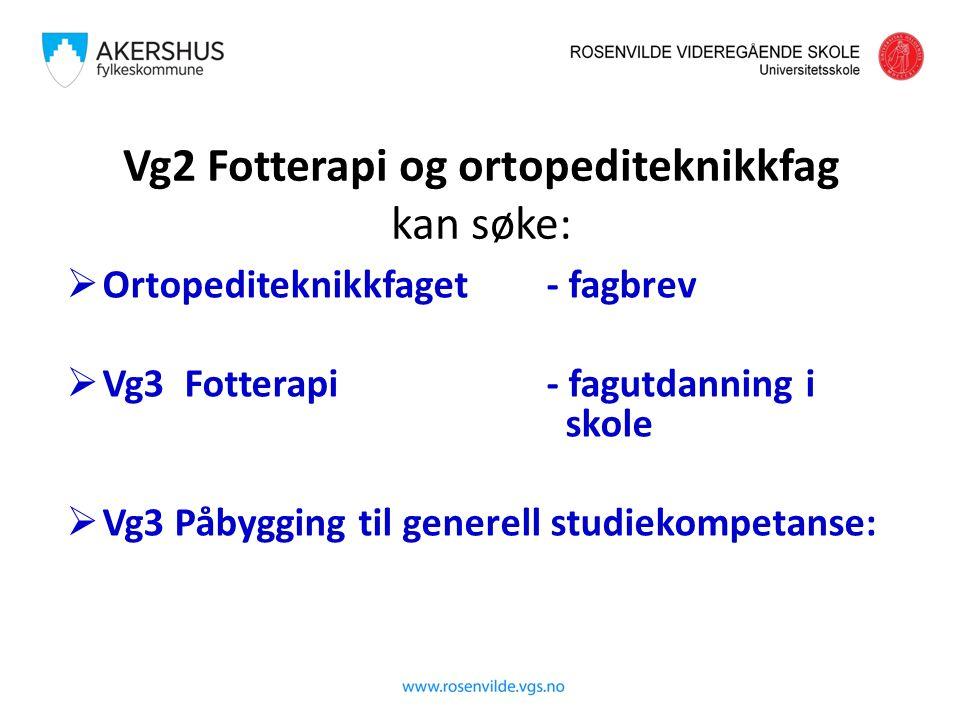 Vg2 Fotterapi og ortopediteknikkfag kan søke:  Ortopediteknikkfaget- fagbrev  Vg3 Fotterapi- fagutdanning i skole  Vg3 Påbygging til generell studiekompetanse: