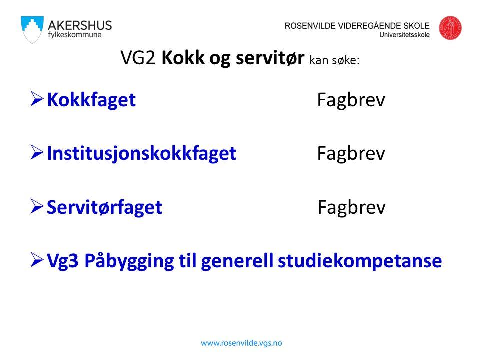 VG2 Kokk og servitør kan søke:  KokkfagetFagbrev  InstitusjonskokkfagetFagbrev  Servitørfaget Fagbrev  Vg3 Påbygging til generell studiekompetanse