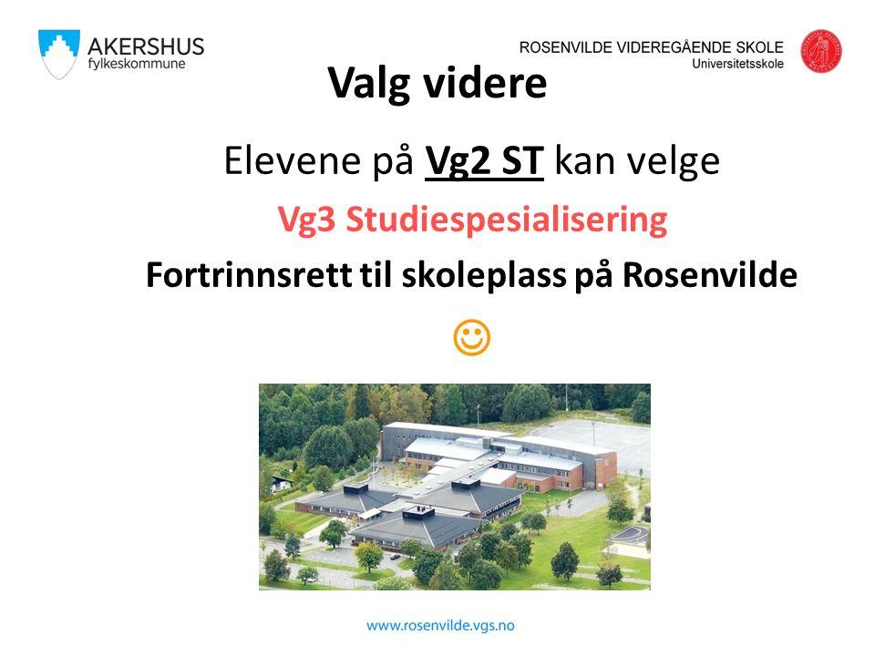 Valg videre Elevene på Vg2 ST kan velge Vg3 Studiespesialisering Fortrinnsrett til skoleplass på Rosenvilde