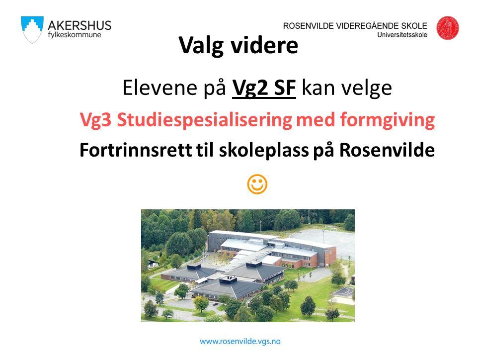 Valg videre Elevene på Vg2 SF kan velge Vg3 Studiespesialisering med formgiving Fortrinnsrett til skoleplass på Rosenvilde