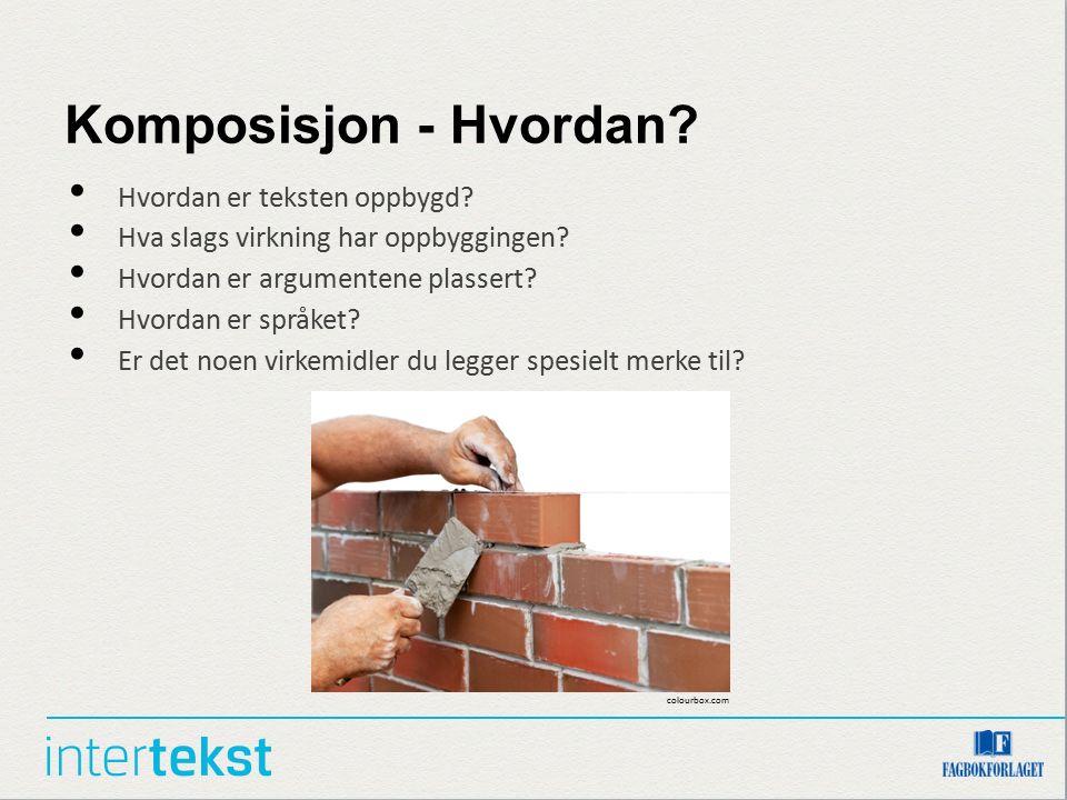 Komposisjon - Hvordan? Hvordan er teksten oppbygd? Hva slags virkning har oppbyggingen? Hvordan er argumentene plassert? Hvordan er språket? Er det no
