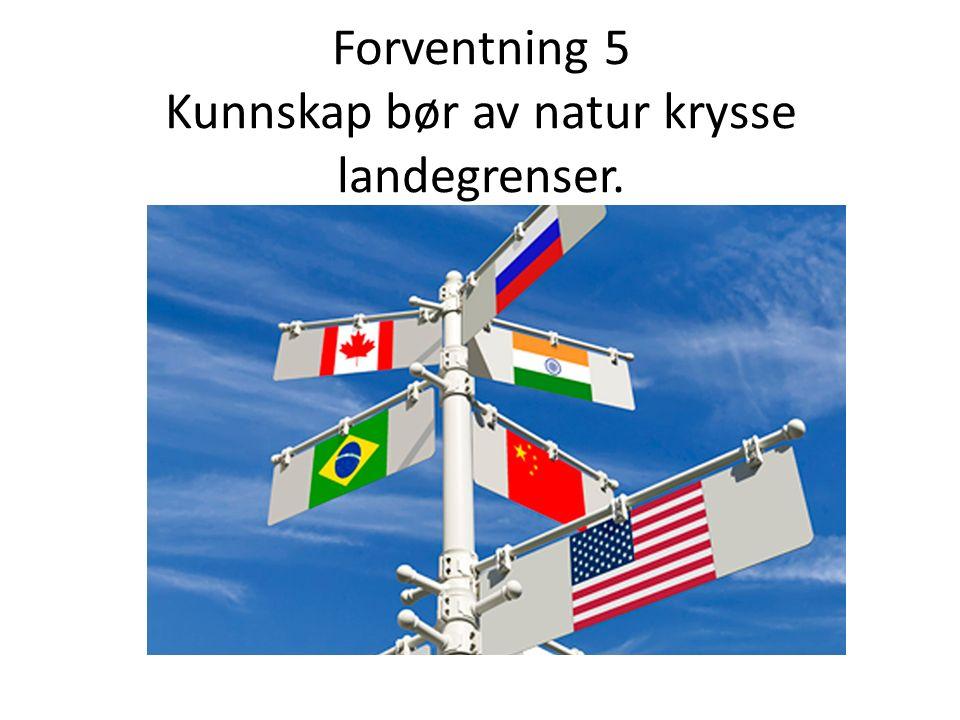 Forventning 5 Kunnskap bør av natur krysse landegrenser.