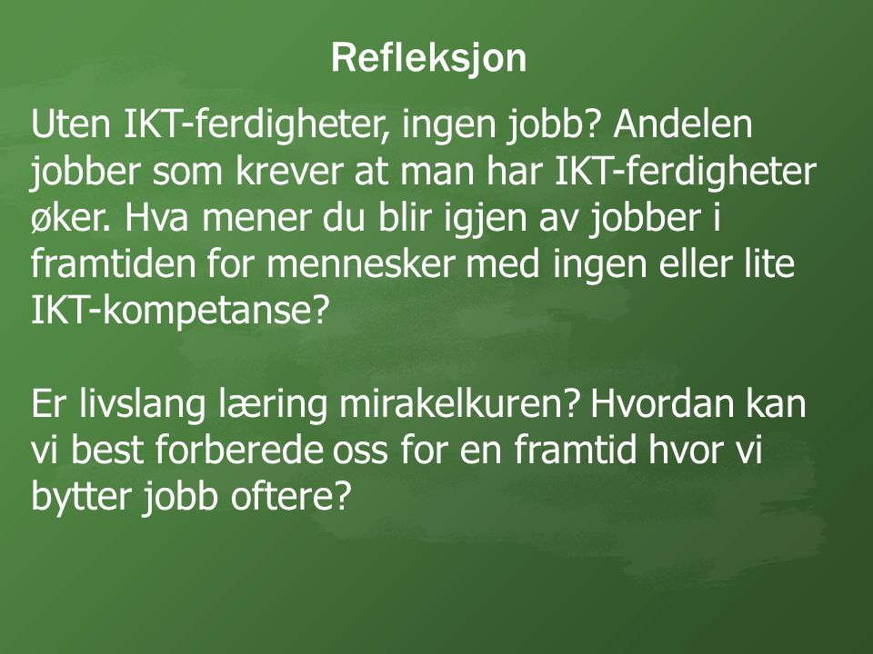 Refleksjon Uten IKT-ferdigheter, ingen jobb.