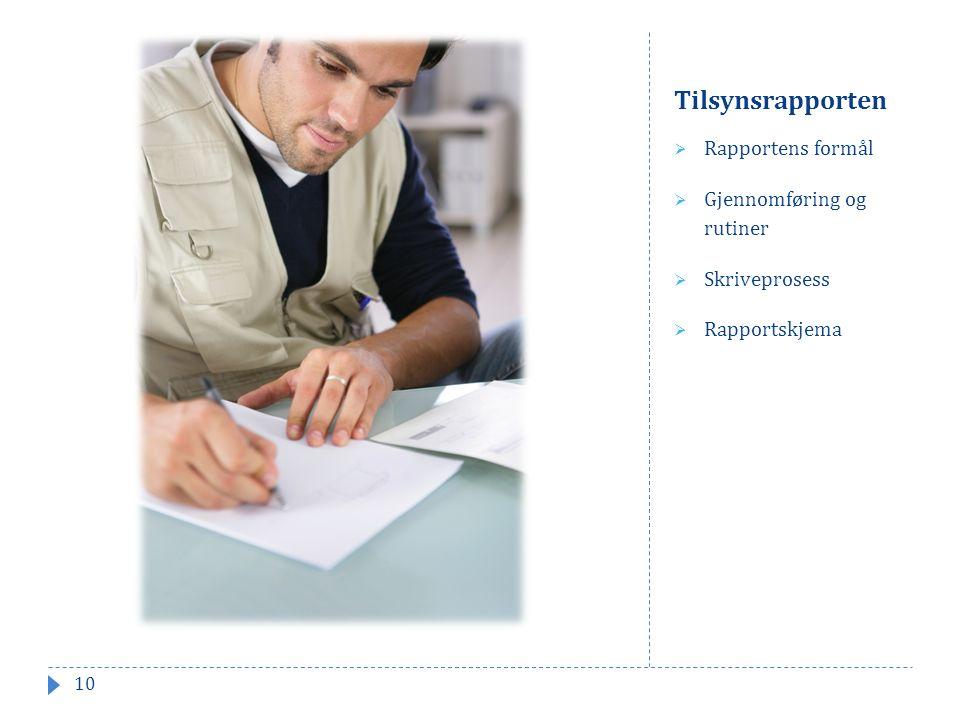 Tilsynsrapporten  Rapportens formål  Gjennomføring og rutiner  Skriveprosess  Rapportskjema 10