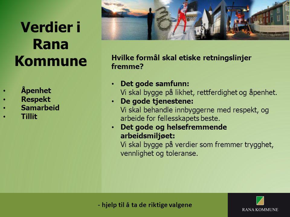Verdier i Rana Kommune Åpenhet Respekt Samarbeid Tillit - hjelp til å ta de riktige valgene Hvilke formål skal etiske retningslinjer fremme.