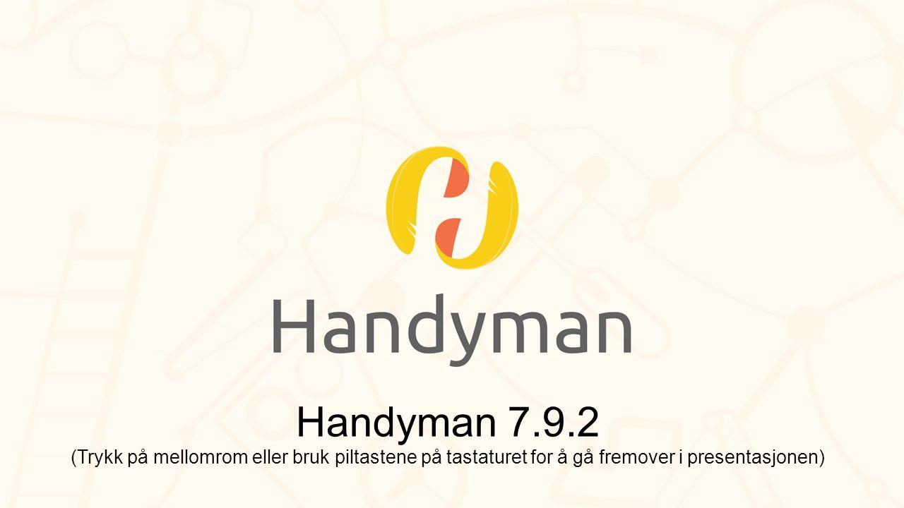 Handyman 7.9.2 (Trykk på mellomrom eller bruk piltastene på tastaturet for å gå fremover i presentasjonen)