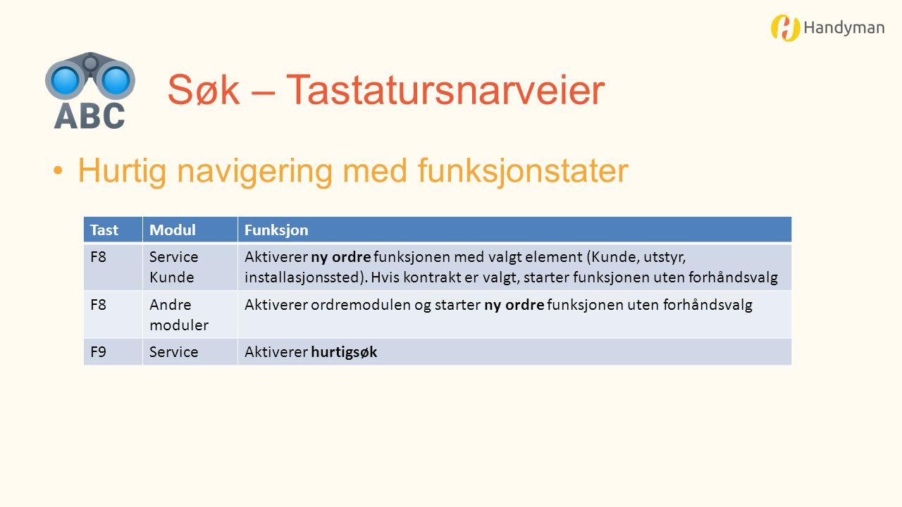 Søk – Tastatursnarveier Hurtig navigering med funksjonstater TastModulFunksjon F8Service Kunde Aktiverer ny ordre funksjonen med valgt element (Kunde, utstyr, installasjonssted).