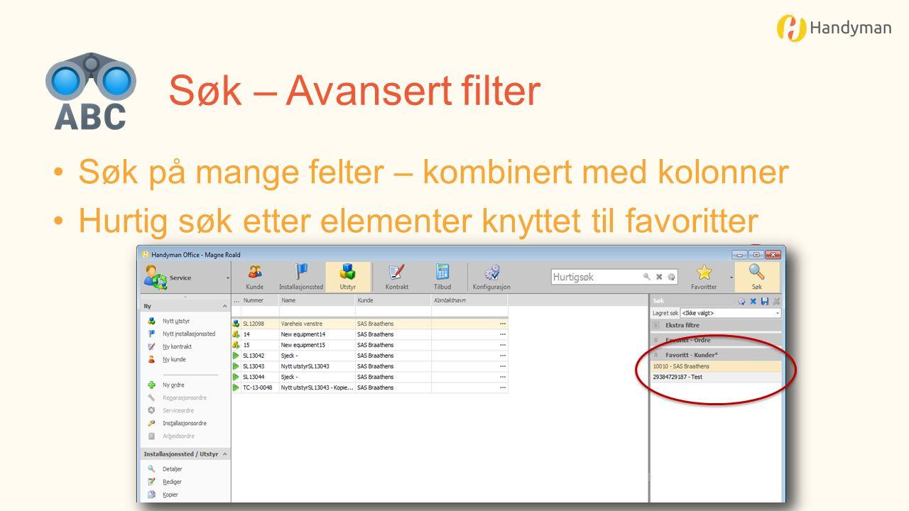 Søk – Avansert filter Søk på mange felter – kombinert med kolonner Hurtig søk etter elementer knyttet til favoritter
