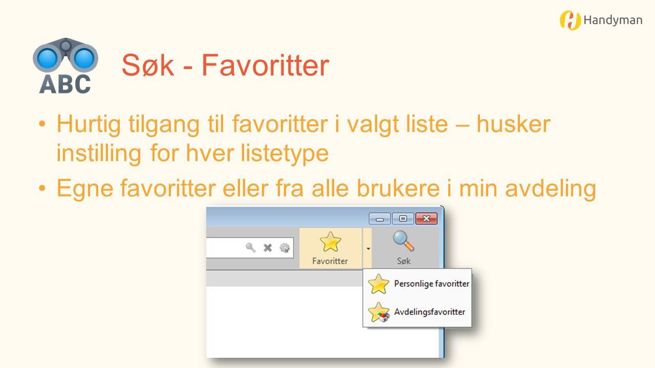 Søk - Favoritter Hurtig tilgang til favoritter i valgt liste – husker instilling for hver listetype Egne favoritter eller fra alle brukere i min avdeling