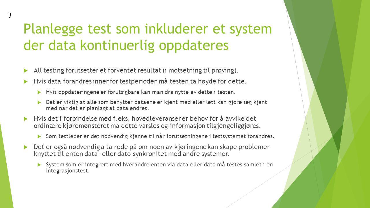 Planlegge test som inkluderer et system der data kontinuerlig oppdateres  All testing forutsetter et forventet resultat (i motsetning til prøving).