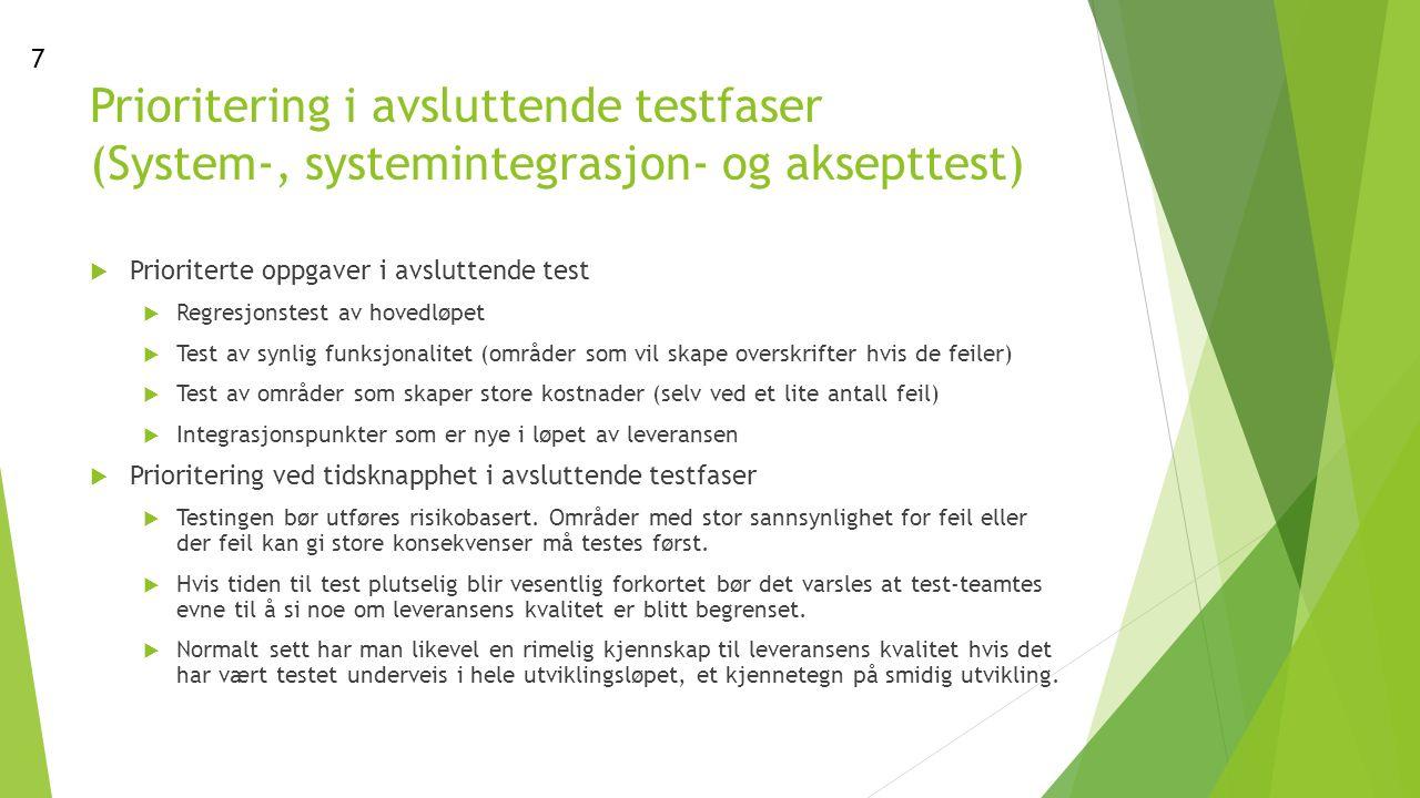 Prioritering i avsluttende testfaser (System-, systemintegrasjon- og aksepttest)  Prioriterte oppgaver i avsluttende test  Regresjonstest av hovedløpet  Test av synlig funksjonalitet (områder som vil skape overskrifter hvis de feiler)  Test av områder som skaper store kostnader (selv ved et lite antall feil)  Integrasjonspunkter som er nye i løpet av leveransen  Prioritering ved tidsknapphet i avsluttende testfaser  Testingen bør utføres risikobasert.