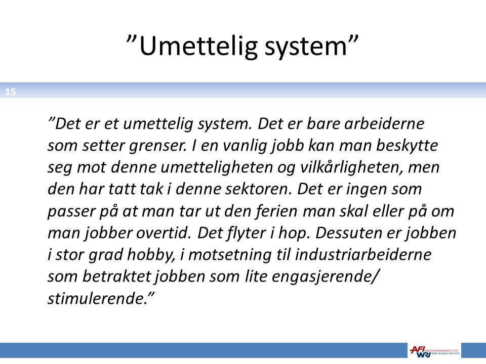 """15 """"Umettelig system"""" """"Det er et umettelig system. Det er bare arbeiderne som setter grenser. I en vanlig jobb kan man beskytte seg mot denne umetteli"""