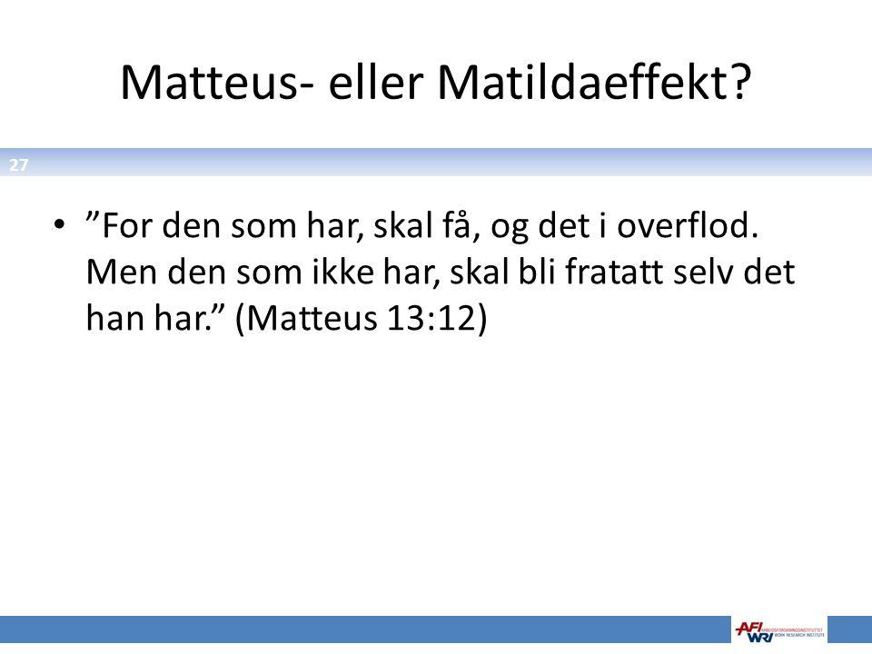 """27 Matteus- eller Matildaeffekt? """"For den som har, skal få, og det i overflod. Men den som ikke har, skal bli fratatt selv det han har."""" (Matteus 13:1"""