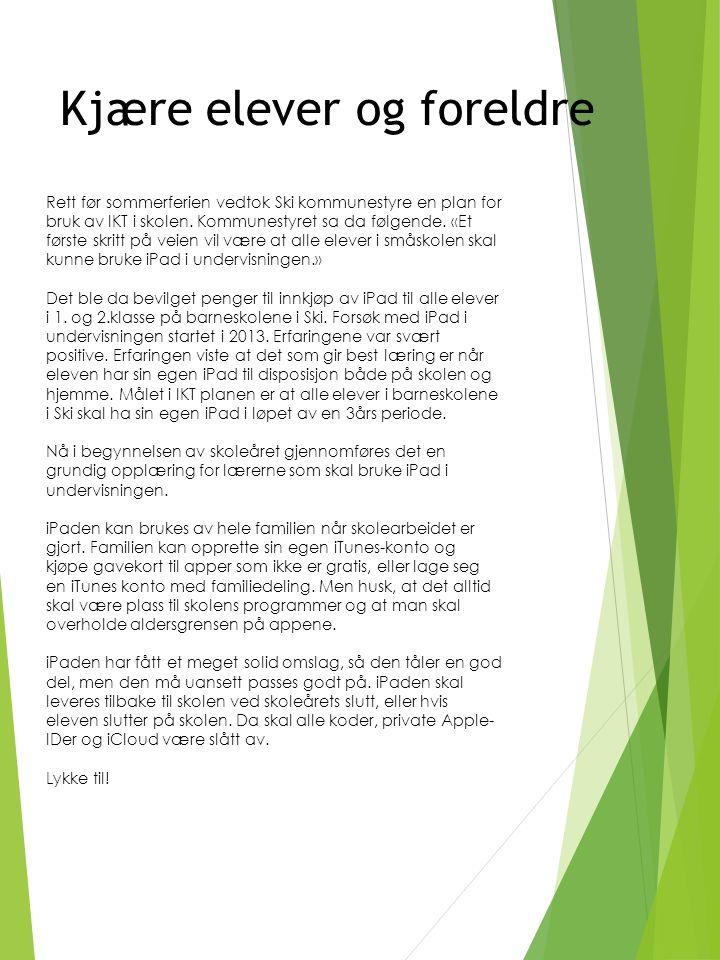 Kjære elever og foreldre Rett før sommerferien vedtok Ski kommunestyre en plan for bruk av IKT i skolen.