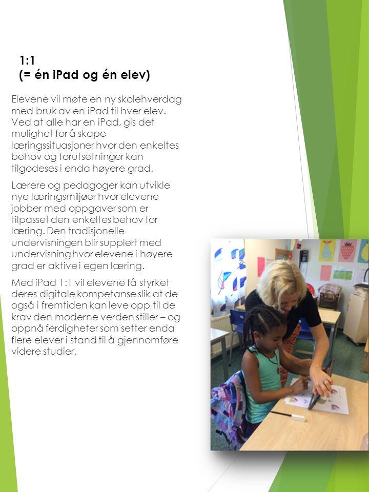 1:1 (= én iPad og én elev) Elevene vil møte en ny skolehverdag med bruk av en iPad til hver elev.