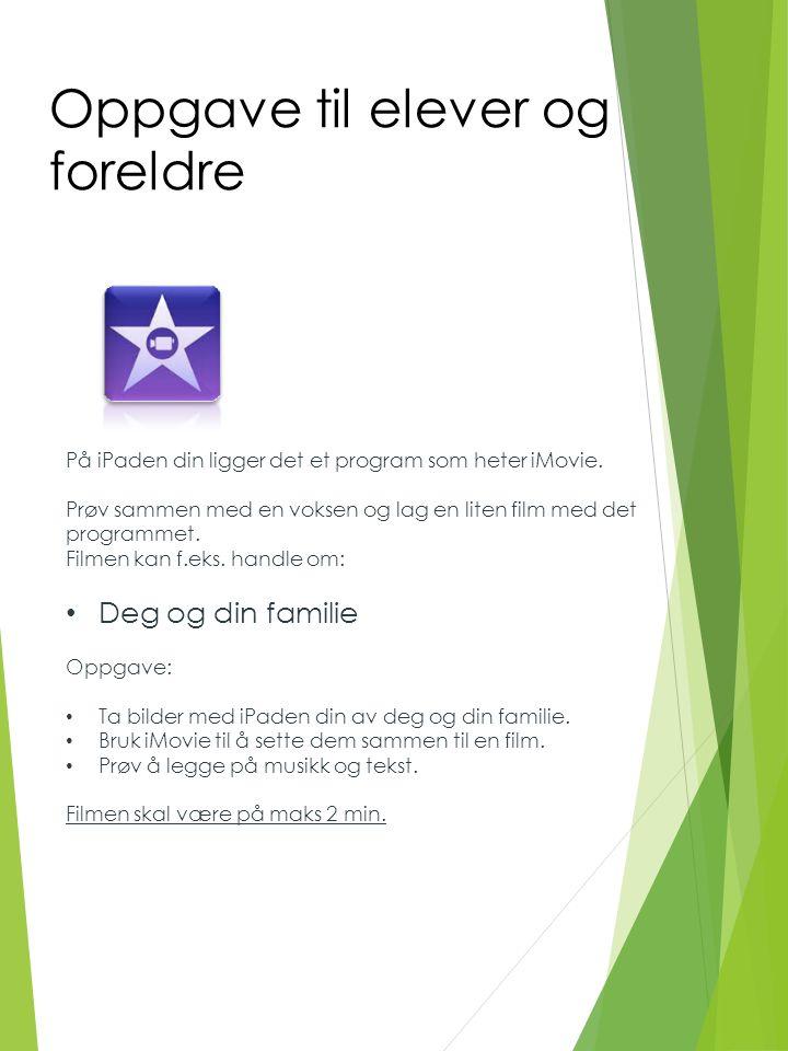 Oppgave til elever og foreldre På iPaden din ligger det et program som heter iMovie.