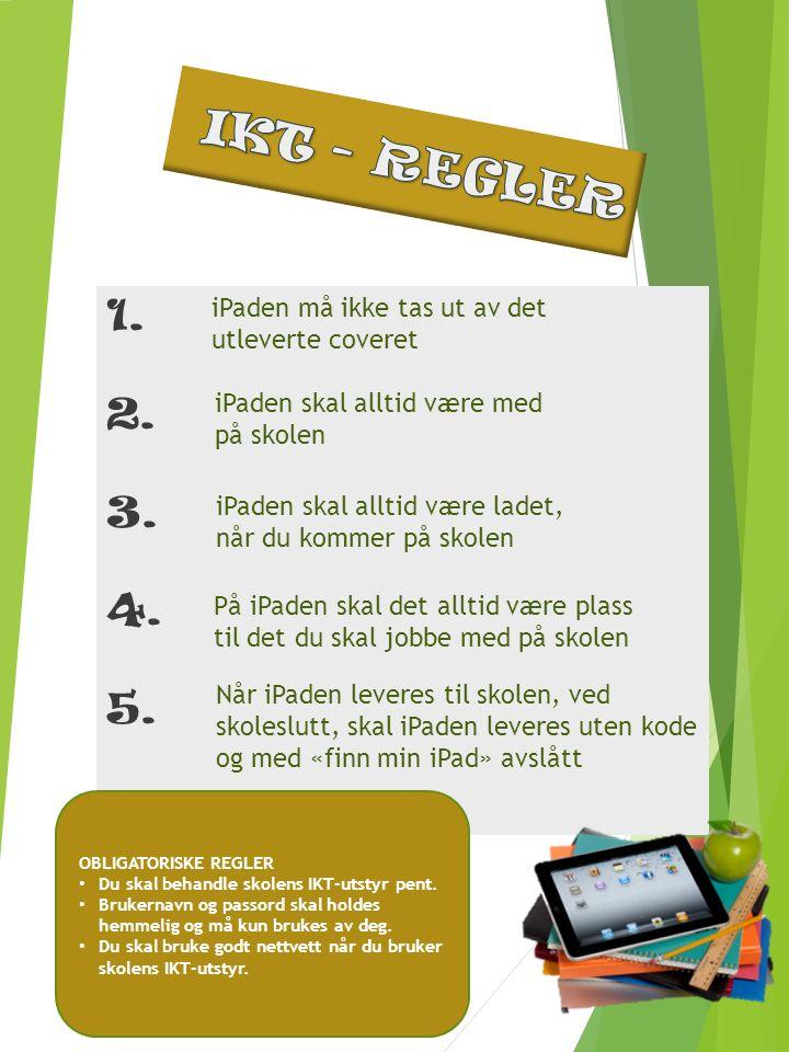 1. 2. 3. 4. 5. OBLIGATORISKE REGLER Du skal behandle skolens IKT-utstyr pent.