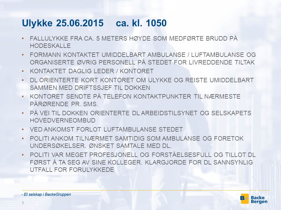 Ulykke 25.06.2015 ca. kl. 1050 FALLULYKKE FRA CA. 5 METERS HØYDE SOM MEDFØRTE BRUDD PÅ HODESKALLE FORMANN KONTAKTET UMIDDELBART AMBULANSE / LUFTAMBULA