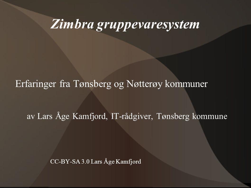 Zimbra gruppevaresystem Erfaringer fra Tønsberg og Nøtterøy kommuner av Lars Åge Kamfjord, IT-rådgiver, Tønsberg kommune CC-BY-SA 3.0 Lars Åge Kamfjord
